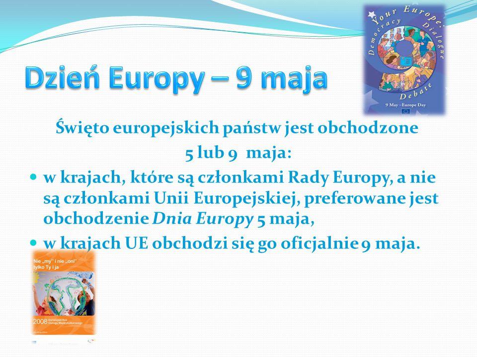 Święto europejskich państw jest obchodzone 5 lub 9 maja: w krajach, które są członkami Rady Europy, a nie są członkami Unii Europejskiej, preferowane jest obchodzenie Dnia Europy 5 maja, w krajach UE obchodzi się go oficjalnie 9 maja.