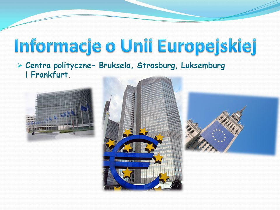 Centra polityczne- Bruksela, Strasburg, Luksemburg i Frankfurt.
