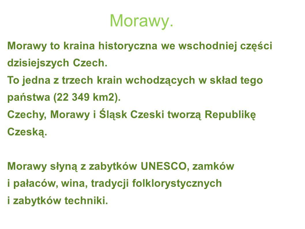 Morawy. Morawy to kraina historyczna we wschodniej części dzisiejszych Czech.