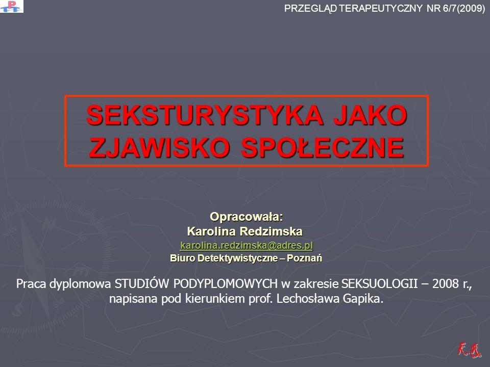 Organizacje działające na rzecz zwalczania negatywnych skutków seksturystyki ECPAT - międzynarodowa organizacja pozarządowa działająca w 70 krajach na rzecz zwalczania dziecięcej prostytucji, pornografii i handlu dziećmi ECPAT - międzynarodowa organizacja pozarządowa działająca w 70 krajach na rzecz zwalczania dziecięcej prostytucji, pornografii i handlu dziećmi AFESIP - międzynarodowa organizacja pozarządowa niosąca pomoc ofiarom seks-niewolnictwa i handlu AFESIP - międzynarodowa organizacja pozarządowa niosąca pomoc ofiarom seks-niewolnictwa i handlu UNICEF - organ ONZ, głównym celem UNICEF jest pomoc dzieciom w zakresie wyżywienia, ochrony zdrowia, praca na rzecz ich dobra oraz rozwijanie oświaty UNICEF - organ ONZ, głównym celem UNICEF jest pomoc dzieciom w zakresie wyżywienia, ochrony zdrowia, praca na rzecz ich dobra oraz rozwijanie oświaty UNHCR - organ ONZ upoważniony do przewodzenia UNHCR - organ ONZ upoważniony do przewodzenia i koordynacji międzynarodowych działań mających na celu ochronę uchodźców i rozwiązywanie ich problemów na całym świecie WHO - Światowa Organizacja Zdrowia WHO - Światowa Organizacja Zdrowia Fundacja La Strada Caritas - Fundacja Przeciwko Handlowi Kobietami, pomoc dla ofiar handlu kobietami i prostytucji oraz profilaktyka i prewencja w Polsce Fundacja La Strada Caritas - Fundacja Przeciwko Handlowi Kobietami, pomoc dla ofiar handlu kobietami i prostytucji oraz profilaktyka i prewencja w Polsce Fundacja Dzieci Niczyje - pomoc dzieciom krzywdzonym Fundacja Dzieci Niczyje - pomoc dzieciom krzywdzonym w Polsce PRZEGLĄD TERAPEUTYCZNY NR 6/7(2009)