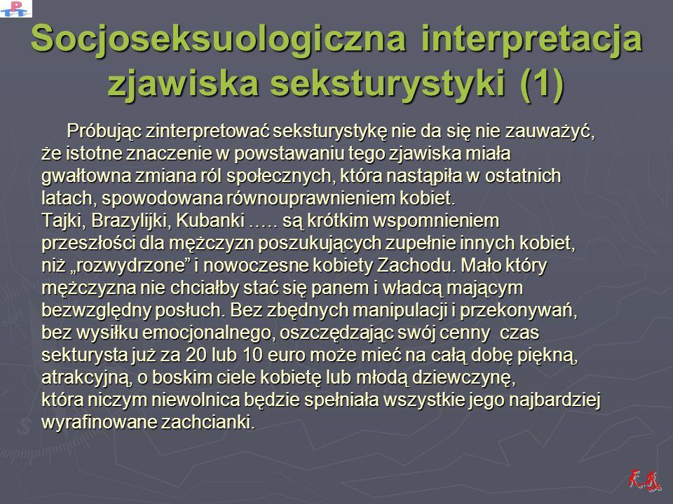 Socjoseksuologiczna interpretacja zjawiska seksturystyki (1) Próbując zinterpretować seksturystykę nie da się nie zauważyć, że istotne znaczenie w pow