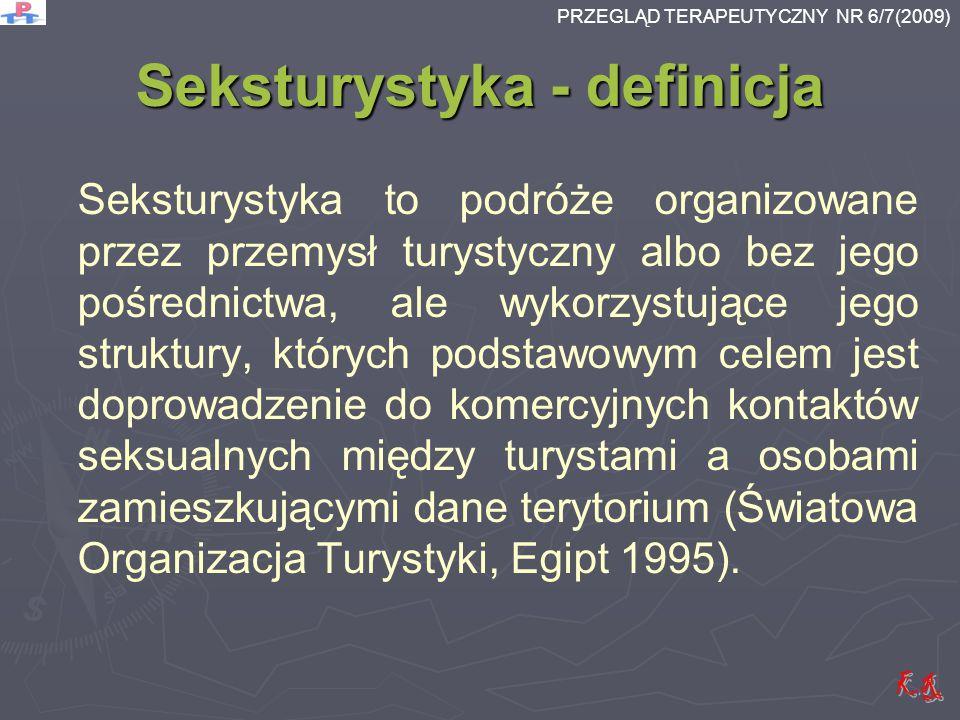 Seksturystyka - definicja Seksturystyka to podróże organizowane przez przemysł turystyczny albo bez jego pośrednictwa, ale wykorzystujące jego struktu