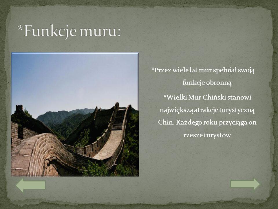 *Przez wiele lat mur spełniał swoją funkcje obronną *Wielki Mur Chiński stanowi największą atrakcje turystyczną Chin. Każdego roku przyciąga on rzesze