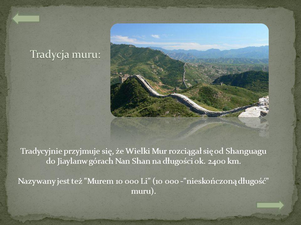 Tradycyjnie przyjmuje się, że Wielki Mur rozciągał się od Shanguagu do Jiaylanw górach Nan Shan na długości ok. 2400 km. Nazywany jest też