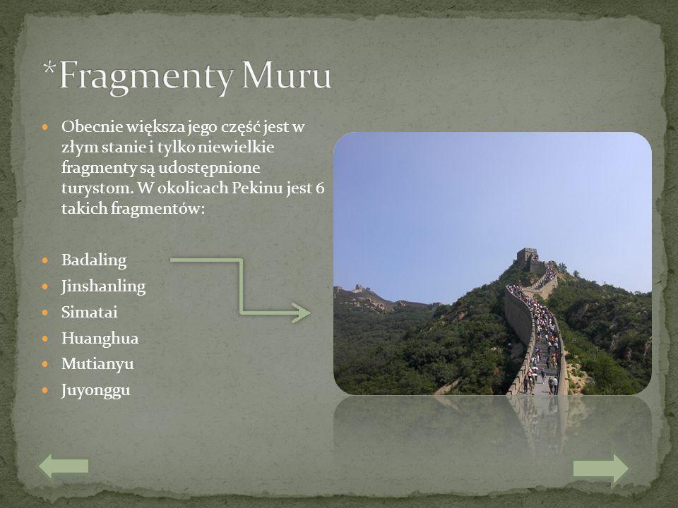 Obecnie większa jego część jest w złym stanie i tylko niewielkie fragmenty są udostępnione turystom. W okolicach Pekinu jest 6 takich fragmentów: Bada