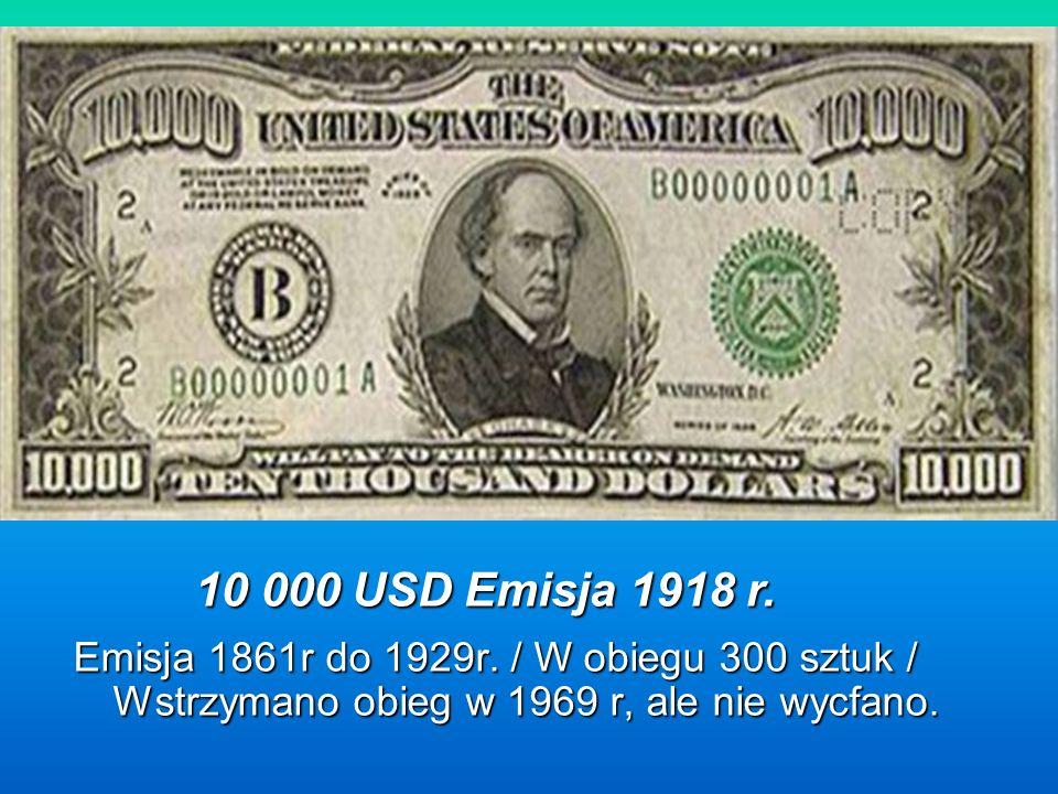 Jedna emisja 1934, nie były nigdy w obiegu poza bankowym. Jedna emisja 1934, nie były nigdy w obiegu poza bankowym. 100 000 USD Najcenniejszych bankno