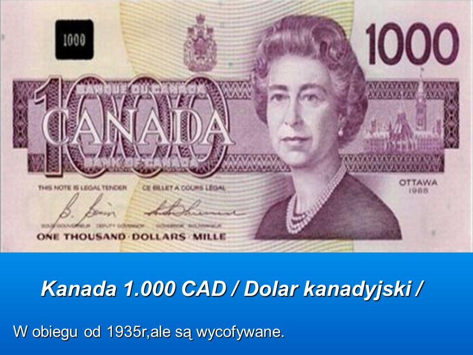 Kanada 1.000 CAD / Dolar kanadyjski / W obiegu od 1935r,ale są wycofywane.