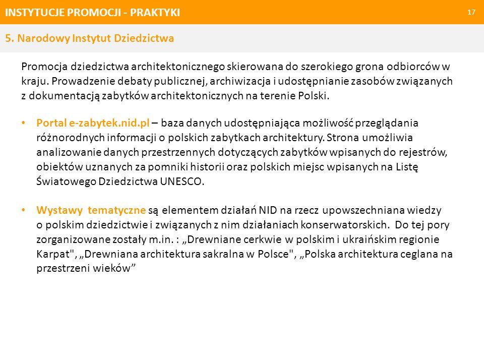 INSTYTUCJE PROMOCJI - PRAKTYKI 17 Promocja dziedzictwa architektonicznego skierowana do szerokiego grona odbiorców w kraju. Prowadzenie debaty publicz