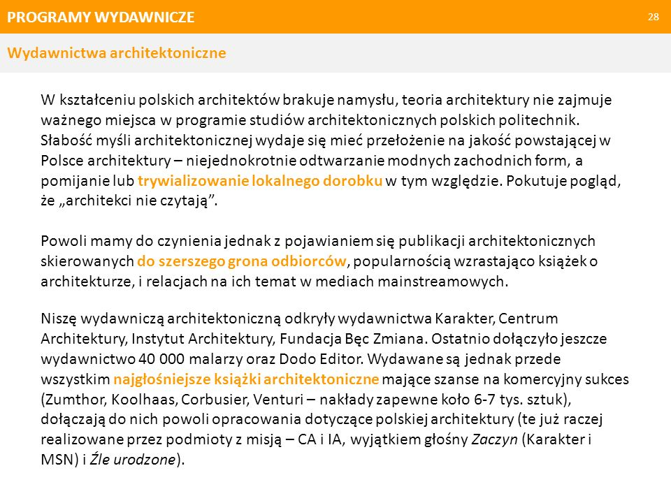 PROGRAMY WYDAWNICZE 29 Wydawnictwa architektoniczne Publikacje ukazujące się na uczelniach politechnicznych nie trafiają raczej do ogólnego obiegu i mają niewielkie nakłady, często edytorsko są na niezbyt wysokim poziomie (rzędu kilkuset sztuk).