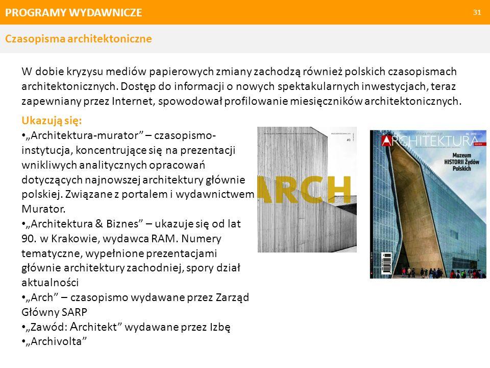 PROGRAMY WYDAWNICZE 32 Czasopisma architektoniczne Ponadto problematyki przestrzeni dotykają: Kwartalnik Autoportret.