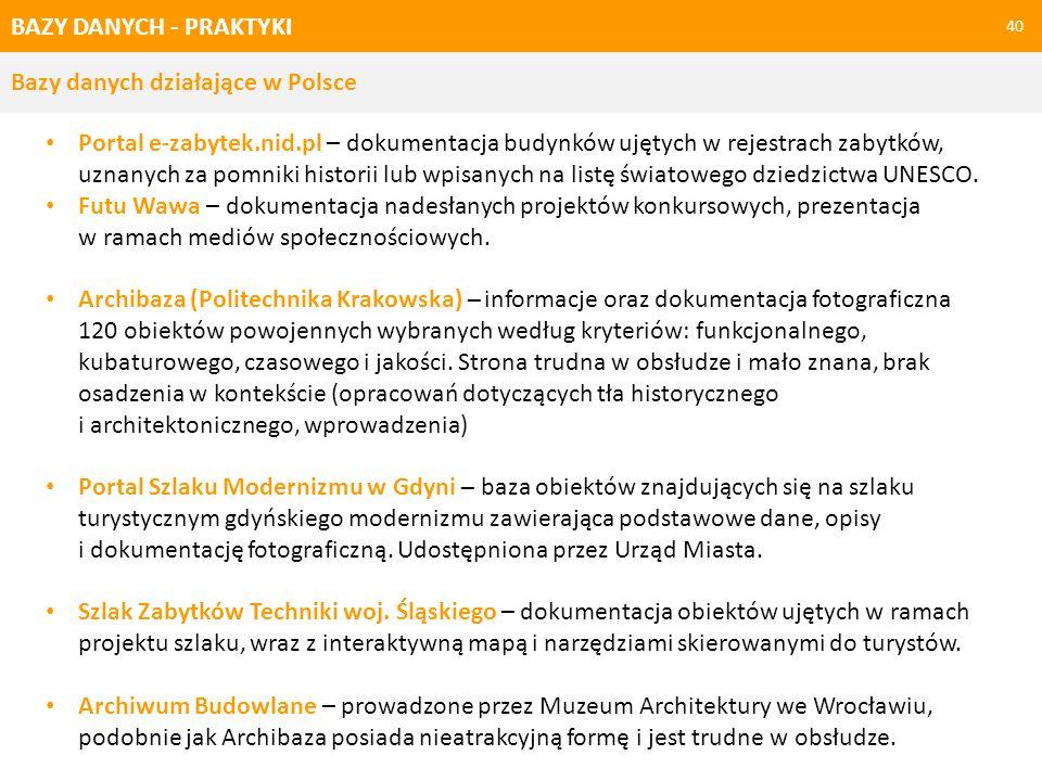 BAZY DANYCH - PRAKTYKI 40 Bazy danych działające w Polsce Portal e-zabytek.nid.pl – dokumentacja budynków ujętych w rejestrach zabytków, uznanych za p