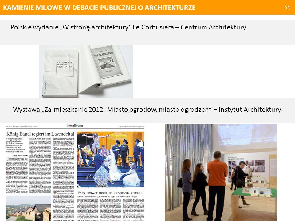 KAMIENIE MILOWE W DEBACIE PUBLICZNEJ O ARCHITEKTURZE 54 Polskie wydanie W stronę architektury Le Corbusiera – Centrum Architektury Wystawa Za-mieszkan