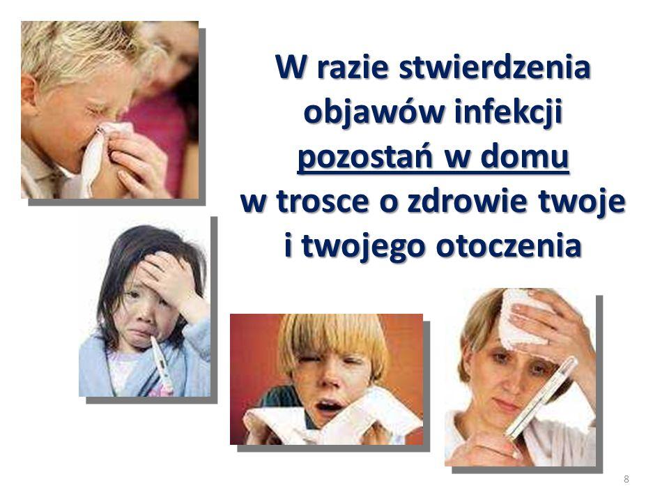W razie stwierdzenia objawów infekcji pozostań w domu w trosce o zdrowie twoje i twojego otoczenia 8
