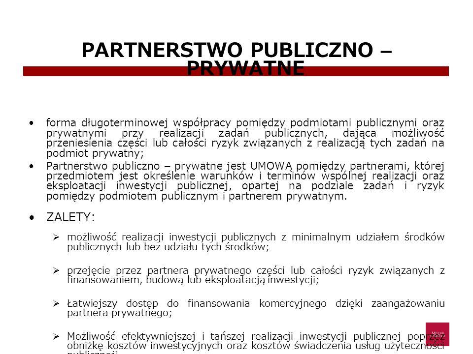 PARTNERSTWO PUBLICZNO – PRYWATNE forma długoterminowej współpracy pomiędzy podmiotami publicznymi oraz prywatnymi przy realizacji zadań publicznych, d