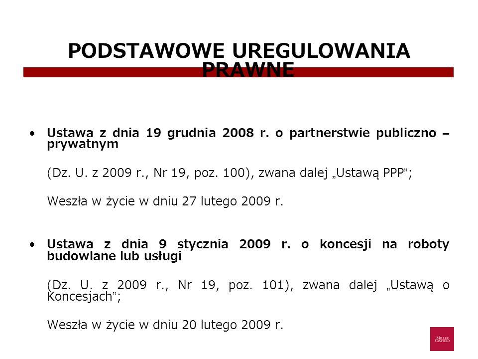 PODSTAWOWE UREGULOWANIA PRAWNE Ustawa z dnia 19 grudnia 2008 r. o partnerstwie publiczno – prywatnym (Dz. U. z 2009 r., Nr 19, poz. 100), zwana dalej