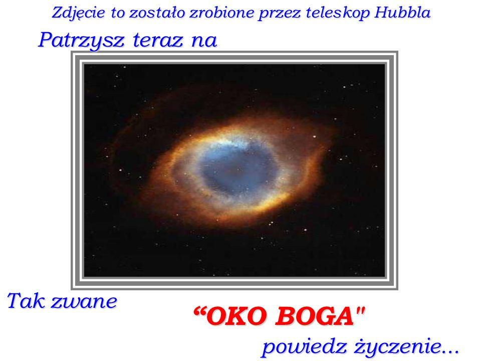 Tak zwane Zdjęcie to zostało zrobione przez teleskop Hubbla OKO BOGA