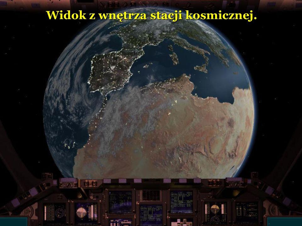 Widok z wnętrza stacji kosmicznej. Widok z wnętrza stacji kosmicznej.