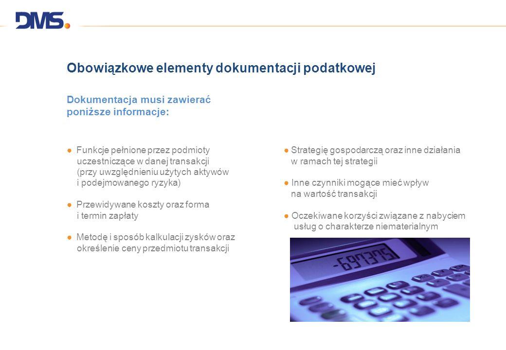 Obowiązkowe elementy dokumentacji podatkowej Dokumentacja musi zawierać poniższe informacje: Funkcje pełnione przez podmioty uczestniczące w danej tra