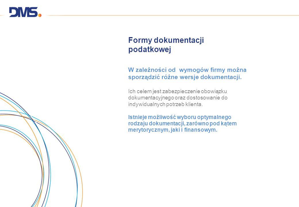 Formy dokumentacji podatkowej W zależności od wymogów firmy można sporządzić różne wersje dokumentacji. Ich celem jest zabezpieczenie obowiązku dokume