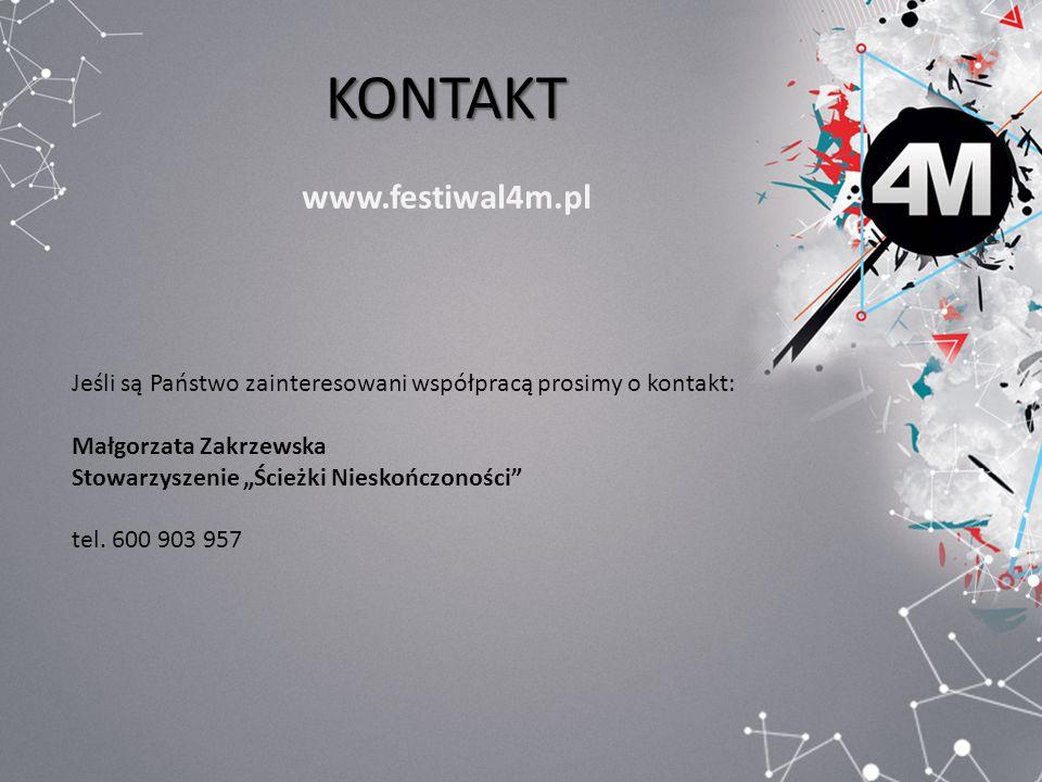 KONTAKT www.festiwal4m.pl Jeśli są Państwo zainteresowani współpracą prosimy o kontakt: Małgorzata Zakrzewska Stowarzyszenie Ścieżki Nieskończoności t