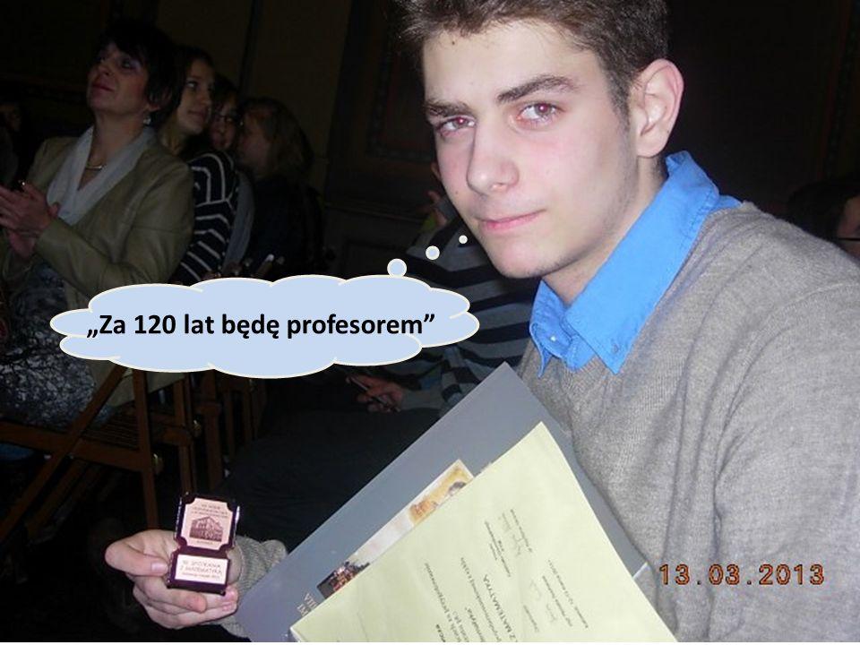 Za 120 lat będę profesorem
