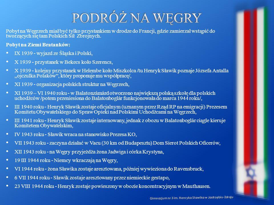 Gimnazjum nr 3 im. Henryka Sławika w Jastrzębiu-Zdroju Pobyt na Węgrzech miał być tylko przystankiem w drodze do Francji, gdzie zamierzał wstąpić do t