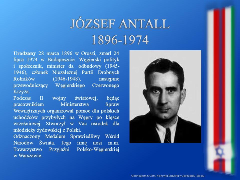 Gimnazjum nr 3 im. Henryka Sławika w Jastrzębiu-Zdroju Urodzony 28 marca 1896 w Oroszi, zmarł 24 lipca 1974 w Budapeszcie. Węgierski polityk i społecz