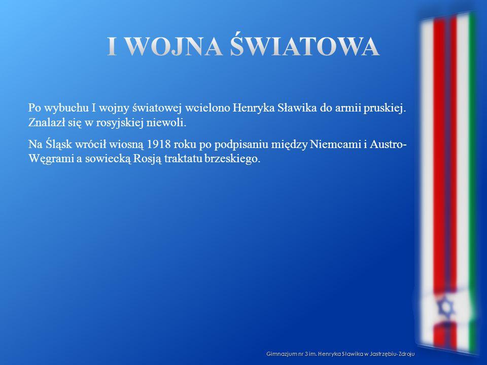 Po wybuchu I wojny światowej wcielono Henryka Sławika do armii pruskiej. Znalazł się w rosyjskiej niewoli. Na Śląsk wrócił wiosną 1918 roku po podpisa