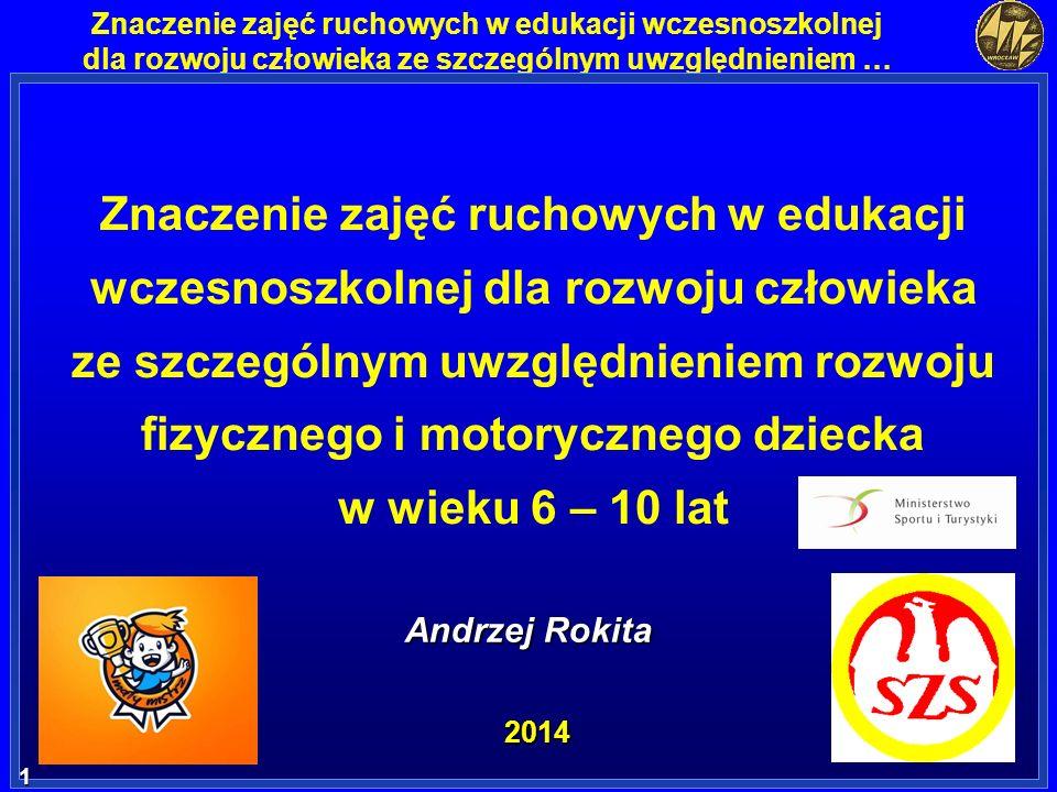 1 1 Znaczenie zajęć ruchowych w edukacji wczesnoszkolnej dla rozwoju człowieka ze szczególnym uwzględnieniem … 1 1 Andrzej Rokita 2014 Znaczenie zajęć