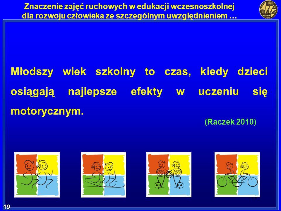 19 19 Znaczenie zajęć ruchowych w edukacji wczesnoszkolnej dla rozwoju człowieka ze szczególnym uwzględnieniem … Młodszy wiek szkolny to czas, kiedy d