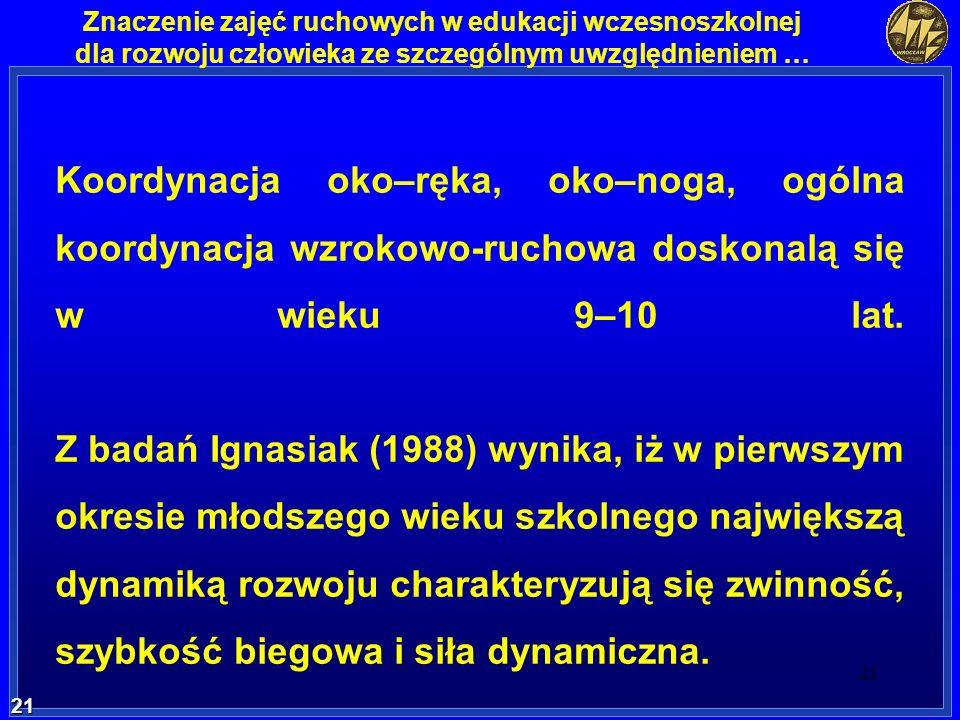 21 21 Znaczenie zajęć ruchowych w edukacji wczesnoszkolnej dla rozwoju człowieka ze szczególnym uwzględnieniem … Koordynacja oko–ręka, oko–noga, ogóln
