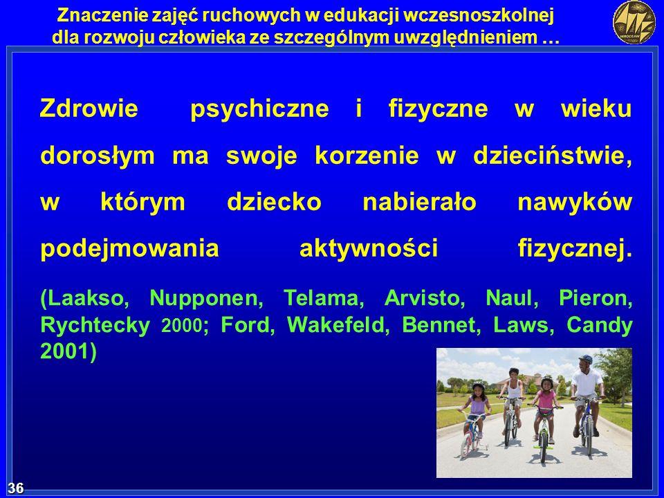 36 36 Znaczenie zajęć ruchowych w edukacji wczesnoszkolnej dla rozwoju człowieka ze szczególnym uwzględnieniem … Zdrowie psychiczne i fizyczne w wieku