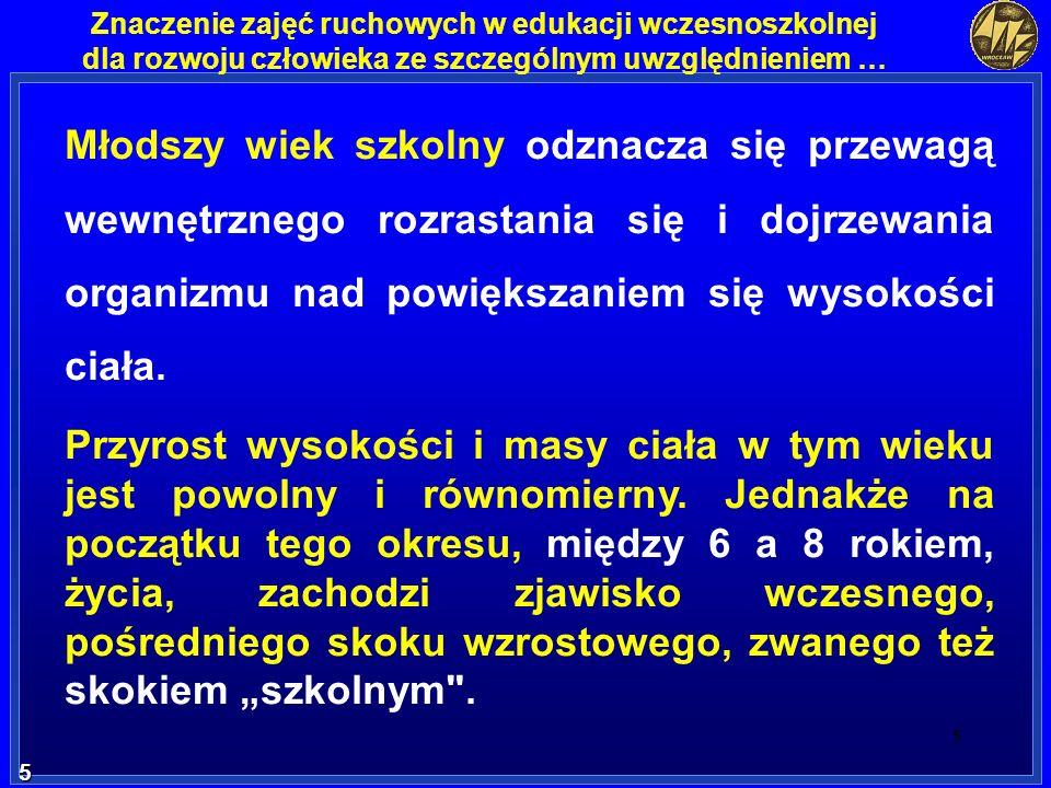 56 56 Znaczenie zajęć ruchowych w edukacji wczesnoszkolnej dla rozwoju człowieka ze szczególnym uwzględnieniem … Akademia Wychowania Akademia Wychowania Fizycznego we Wrocławiu Andrzej Rokita 51 - 684 Wrocław ul.