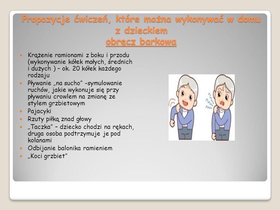 Propozycje ćwiczeń, które można wykonywać w domu z dzieckiem obręcz barkowa Krążenie ramionami z boku i przodu (wykonywanie kółek małych, średnich i d