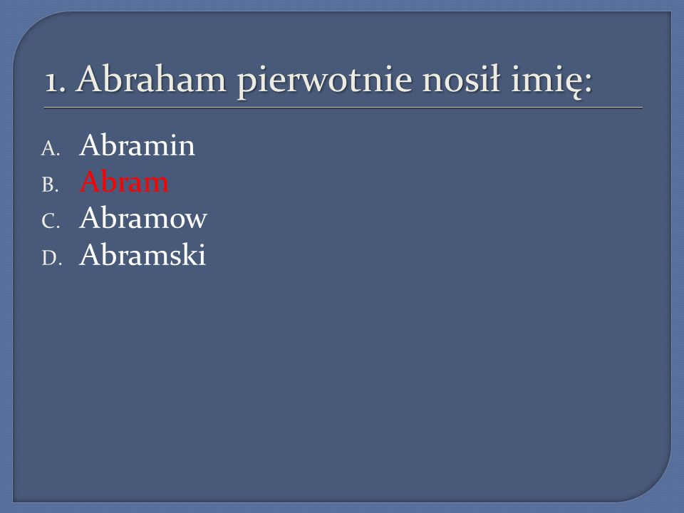 2. Żona Abrahama to: A. Sandra B. Stefania C. Sara D. Sabina