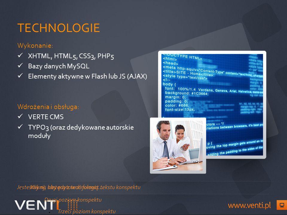 Kliknij, aby edytować format tekstu konspektu – Drugi poziom konspektu Trzeci poziom konspektu – Czwarty poziom konspektu Piąty poziom konspektu Szósty poziom konspektu Siódmy poziom konspektuKliknij, aby edytować style wzorca tekstu TECHNOLOGIE Wykonanie: XHTML, HTML5, CSS3, PHP5 Bazy danych MySQL Elementy aktywne w Flash lub JS (AJAX) Wdrożenia i obsługa: VERTE CMS TYPO3 (oraz dedykowane autorskie moduły Jesteśmy na bieżąco z technologią…