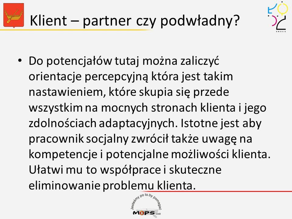 Klient – partner czy podwładny? Do potencjałów tutaj można zaliczyć orientacje percepcyjną która jest takim nastawieniem, które skupia się przede wszy