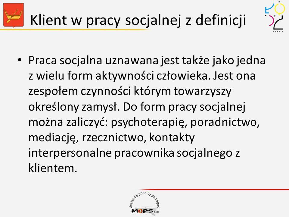 Klient w pracy socjalnej z definicji Praca socjalna uznawana jest także jako jedna z wielu form aktywności człowieka. Jest ona zespołem czynności któr