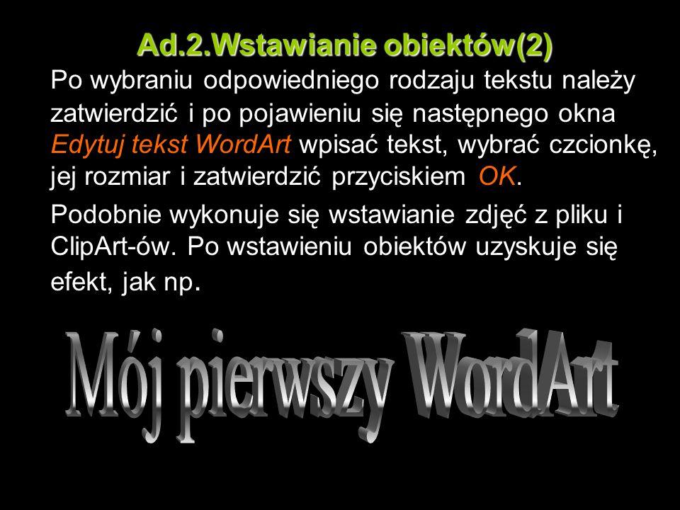 Ad.2.Wstawianie obiektów(2) Po wybraniu odpowiedniego rodzaju tekstu należy zatwierdzić i po pojawieniu się następnego okna Edytuj tekst WordArt wpisa