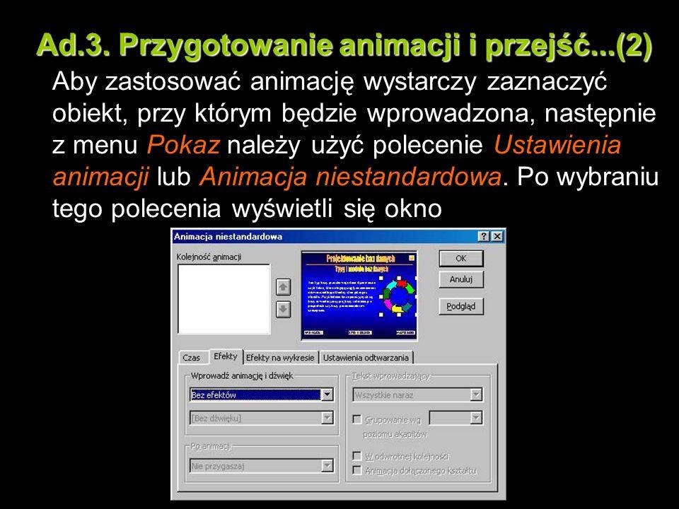 Ad.3. Przygotowanie animacji i przejść...(2) Aby zastosować animację wystarczy zaznaczyć obiekt, przy którym będzie wprowadzona, następnie z menu Poka