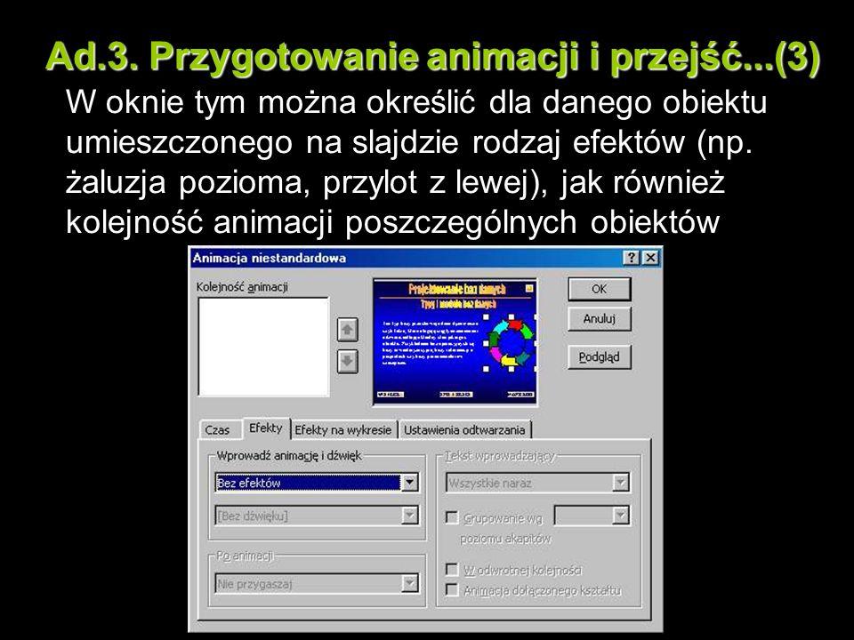 Ad.3. Przygotowanie animacji i przejść...(3) W oknie tym można określić dla danego obiektu umieszczonego na slajdzie rodzaj efektów (np. żaluzja pozio