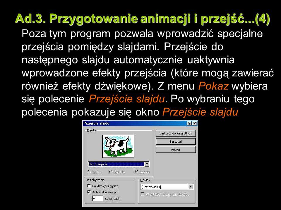 Ad.3. Przygotowanie animacji i przejść...(4) Poza tym program pozwala wprowadzić specjalne przejścia pomiędzy slajdami. Przejście do następnego slajdu