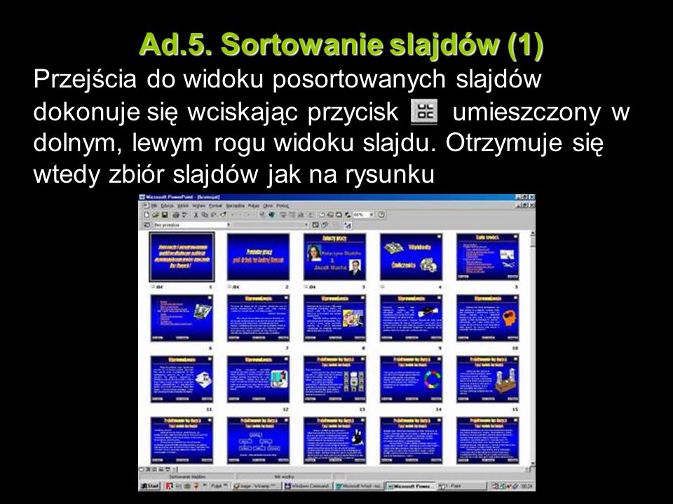 Ad.5. Sortowanie slajdów (1) Przejścia do widoku posortowanych slajdów dokonuje się wciskając przycisk umieszczony w dolnym, lewym rogu widoku slajdu.