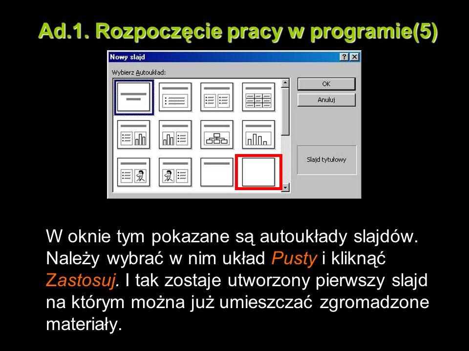 Ad.1. Rozpoczęcie pracy w programie(5) W oknie tym pokazane są autoukłady slajdów. Należy wybrać w nim układ Pusty i kliknąć Zastosuj. I tak zostaje u