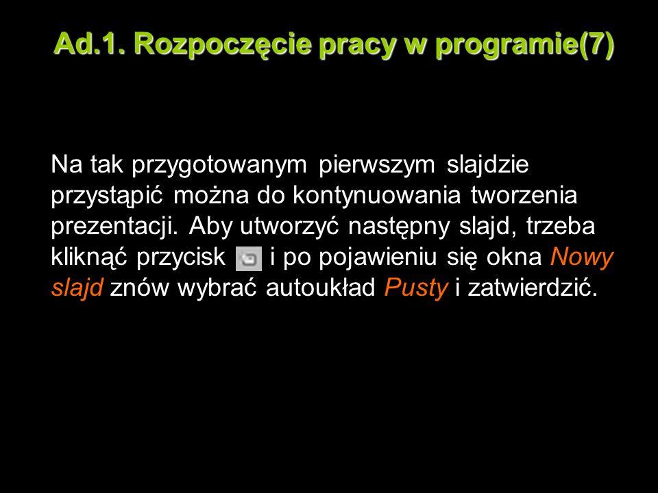 Ad.1. Rozpoczęcie pracy w programie(7) Na tak przygotowanym pierwszym slajdzie przystąpić można do kontynuowania tworzenia prezentacji. Aby utworzyć n