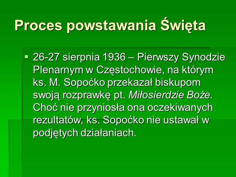 Proces powstawania Święta 26-27 sierpnia 1936 – Pierwszy Synodzie Plenarnym w Częstochowie, na którym ks. M. Sopoćko przekazał biskupom swoją rozprawk