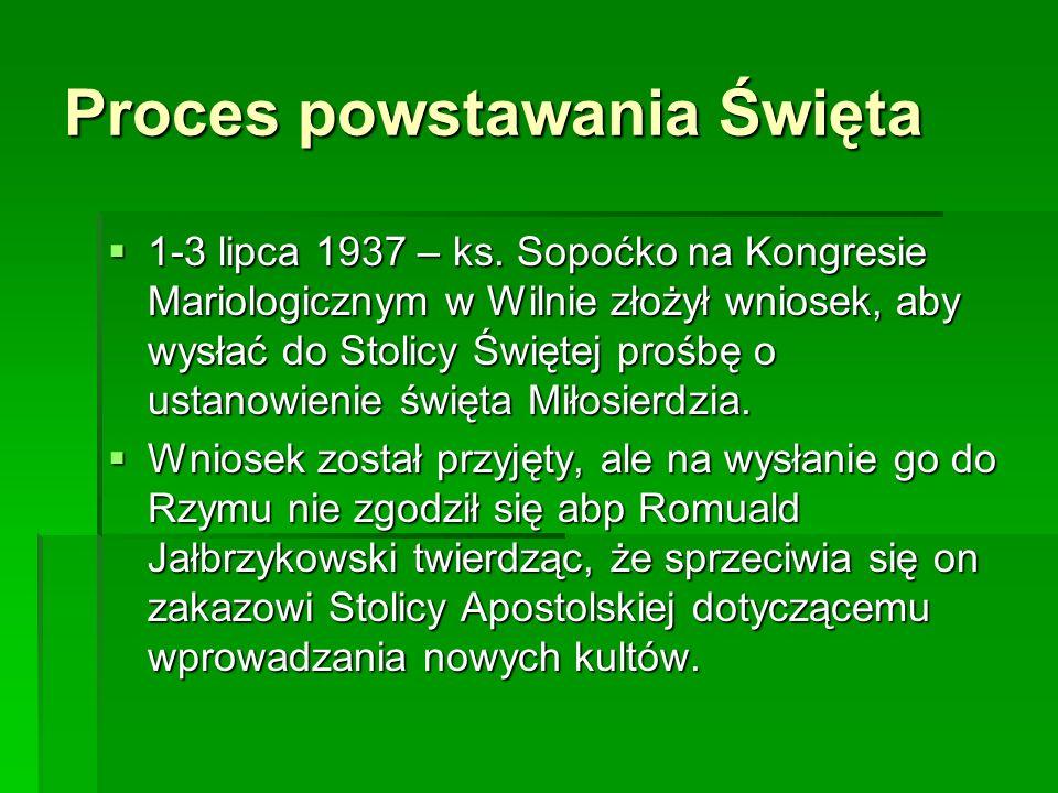 Proces powstawania Święta 1-3 lipca 1937 – ks. Sopoćko na Kongresie Mariologicznym w Wilnie złożył wniosek, aby wysłać do Stolicy Świętej prośbę o ust