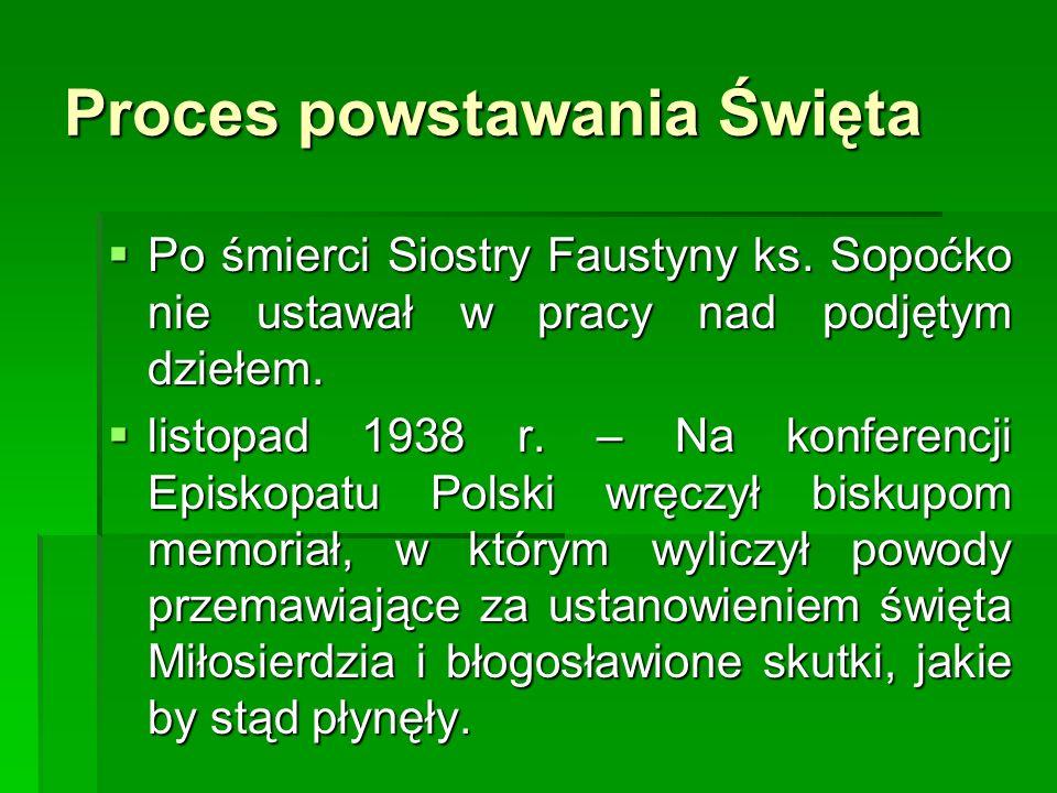 Proces powstawania Święta Po śmierci Siostry Faustyny ks. Sopoćko nie ustawał w pracy nad podjętym dziełem. Po śmierci Siostry Faustyny ks. Sopoćko ni
