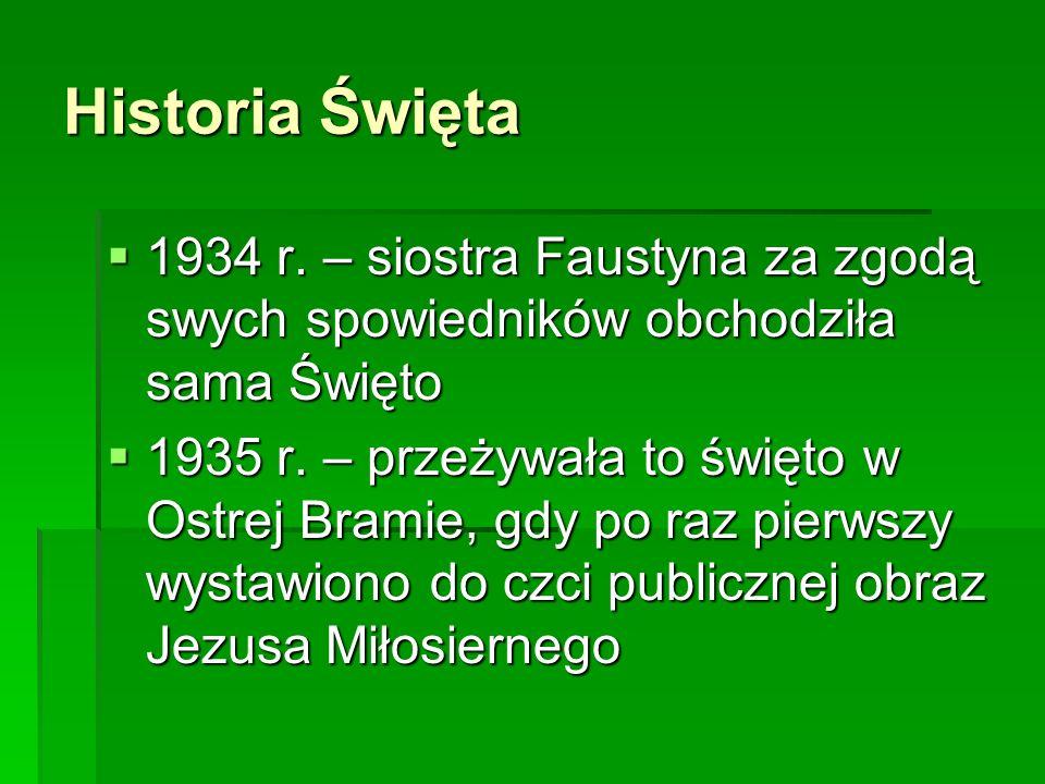 Historia Święta 1934 r. – siostra Faustyna za zgodą swych spowiedników obchodziła sama Święto 1934 r. – siostra Faustyna za zgodą swych spowiedników o