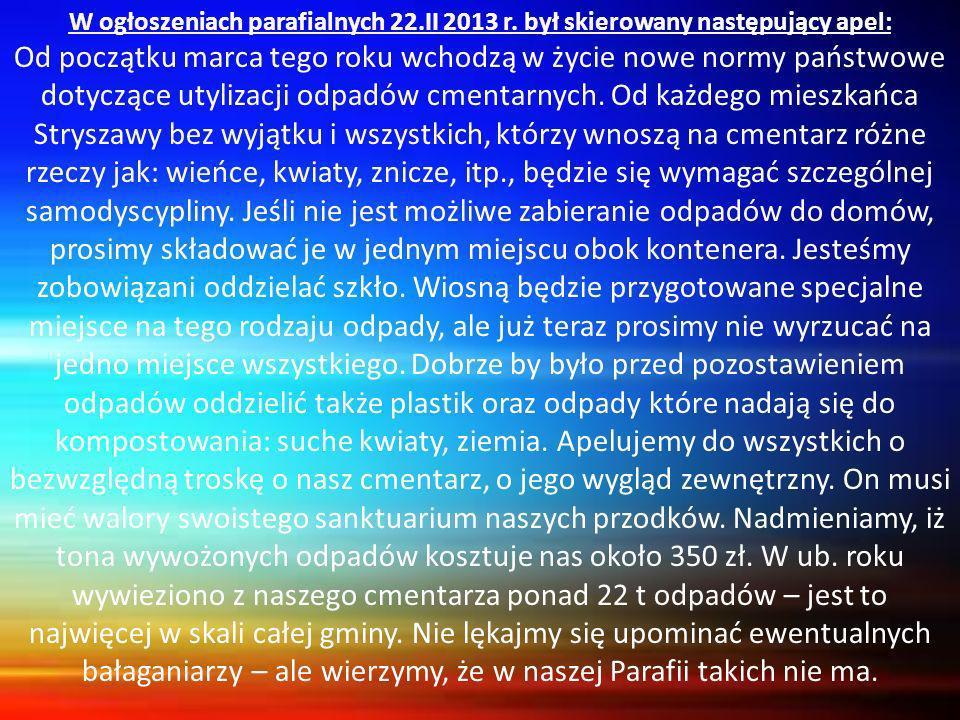 W ogłoszeniach parafialnych 22.II 2013 r. był skierowany następujący apel: Od początku marca tego roku wchodzą w życie nowe normy państwowe dotyczące